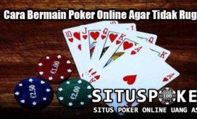 Cara Bermain Poker Online Agar Tidak Rugi