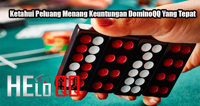 Ketahui Peluang Menang Keuntungan DominoQQ Yang Tepat