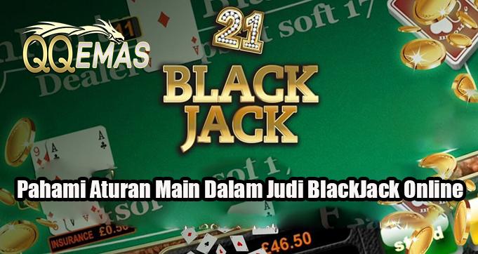 Pahami Aturan Main Dalam Judi BlackJack Online