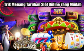Trik Menang Taruhan Slot Online Yang Mudah